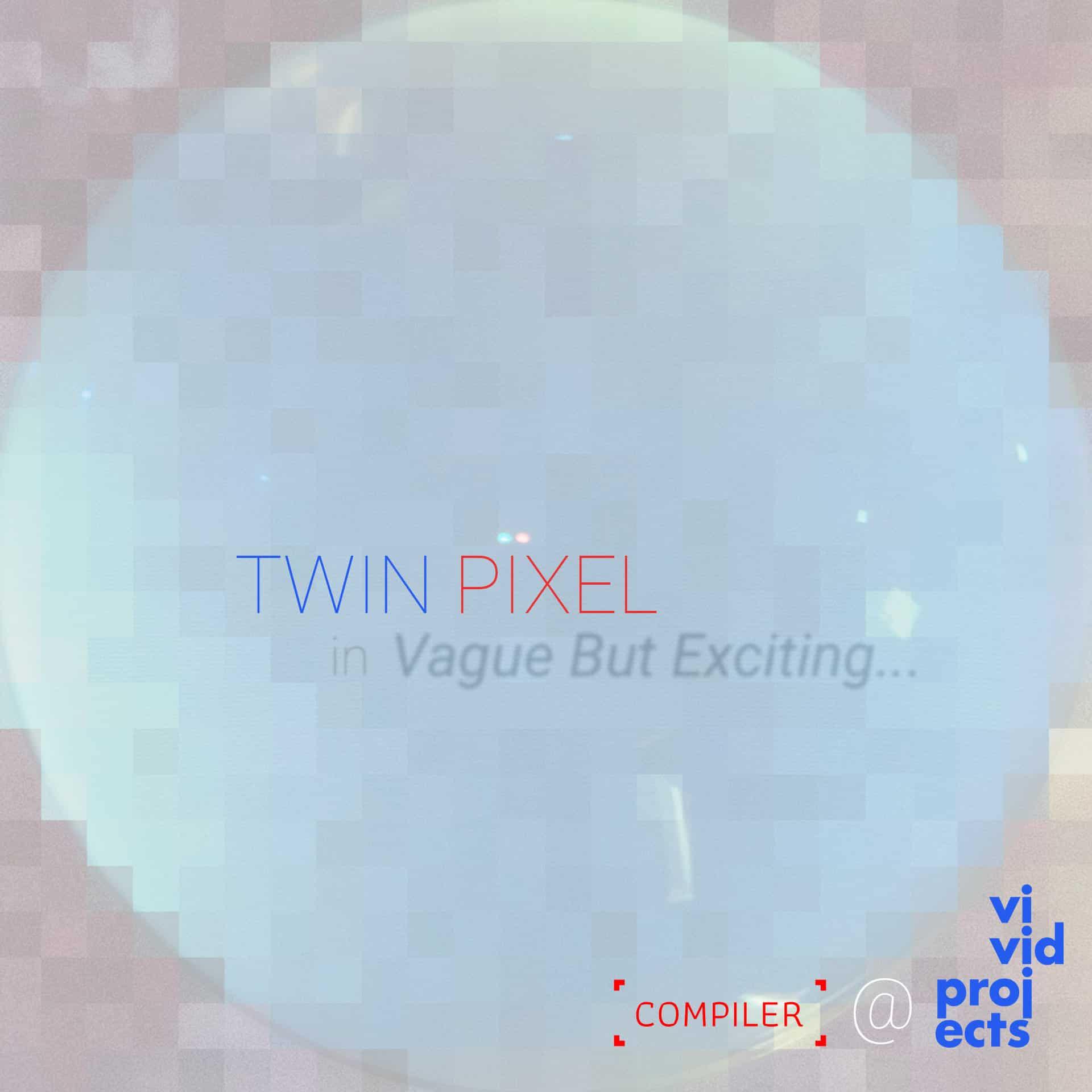 Twin Pixel @ Vivid Projects